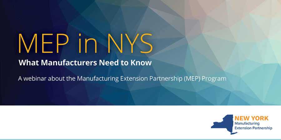MEP in NYS, What Manufacturers Need to Know, A webinar about the Manufacturing Extension Partnership (MEP) Program