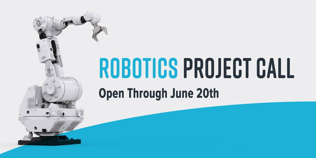 Robotics Project Call, Open Through June 20th